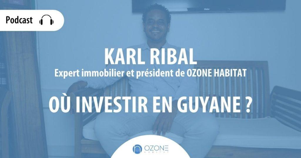 PODCAST. «Où investir en Guyane ?» – Karl Ribal,  Président de la société Ozone Habitat